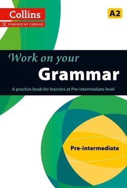 Collins Work on Your Grammar Pre-Intermediate (A2) ISBN: 9780007499557