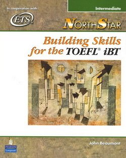 NorthStar Building Skills for the TOEFL iBT Intermediate Student Book with Audio CDs ISBN: 9780131985766