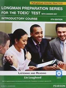 Longman Preparation Series for the TOEIC Test: Introductory Listening and Reading Student's Book with CD-ROM, AnswerKey, iTests & MyEnglishLab ISBN: 9780132862714