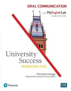 University Success Transition Level: Oral Communication Student Book with MyEnglishLab ISBN: 9780134400273