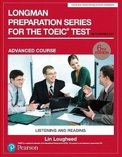 Longman Preparation Series for the TOEIC Test: Listening and Reading (6th Edition) Advanced Student's Book with Answer Key & MP3 Audio ISBN: 9780134862705