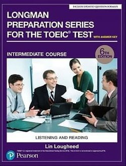 Longman Preparation Series for the TOEIC Test: Listening and Reading (6th  Edition) Intermediate Student's Book with Answer Key & MP3 Audio