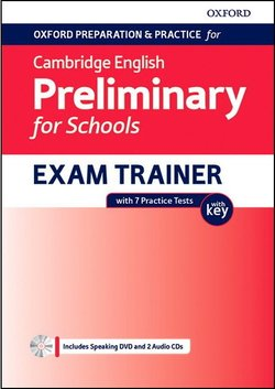 Oxford Preparation & Practice for Cambridge English B1 Preliminary for Schools (PET4S) (2020 Exam) Exam Trainer Student's Book Pack with Answer Key ISBN: 9780194118941