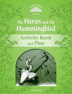 CT3 (2nd Edition) The Heron and the Hummingbird Activity Book and Play ISBN: 9780194239776