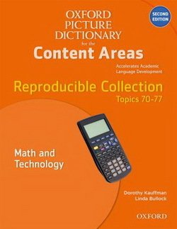 The Oxford Picture Dictionary for the Content Areas (2nd Edition) Reproducible Math & Technology ISBN: 9780194525442