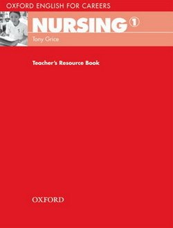 Oxford English for Careers: Nursing 1 Teacher's Resource Book ISBN: 9780194569781