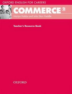 Oxford English for Careers: Commerce 2 Teacher's Resource Book ISBN: 9780194569859