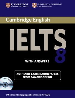 Cambridge English: IELTS 8 Self-Study Pack (Student's Book with Answers and Audio CDs (2)) ISBN: 9780521173803