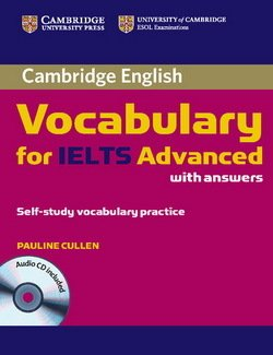 Cambridge Vocabulary for IELTS Advanced Band 6.5+ with Answers & Audio CD ISBN: 9780521179225