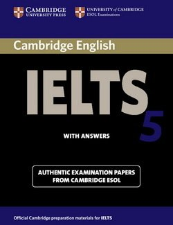 Cambridge English: IELTS 5 Student's Book with answers ISBN: 9780521677011