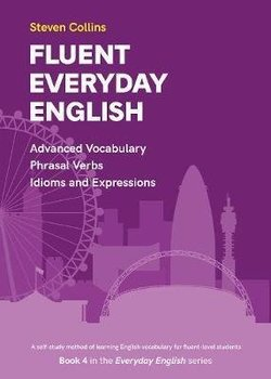 Fluent Everyday English - Advanced Vocabulary, Phrasal Verbs, Idioms & Expressions (Everyday English Book 4) ISBN: 9780952835882