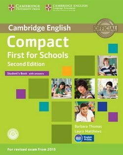 Compact First for Schools (2nd Edition) Student's Book with Answers & CD-ROM ISBN: 9781107415607