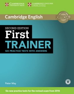 First Trainer (FCE) (2nd Edition) Six Practice Tests with Answers & Audio Download ISBN: 9781107470187