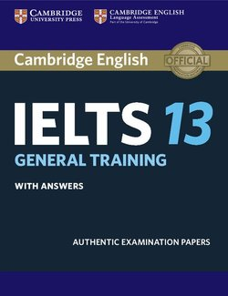 Cambridge English: IELTS 13 General Training Student's Book with Answers ISBN: 9781108450553