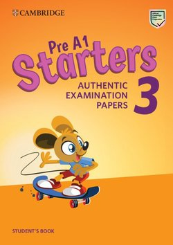 Pre A1 Starters 3 Authentic Examination Papers Student's Book ISBN: 9781108465113