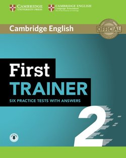 First Trainer (FCE) 2 Six Practice Tests with Answers & Audio Download ISBN: 9781108525480