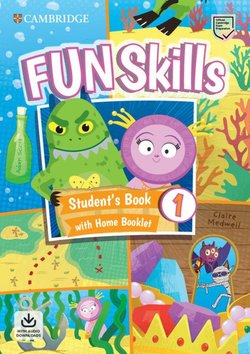 Fun Skills 1 Student's Book with Home Booklet & Downloadable Audio ISBN: 9781108563697