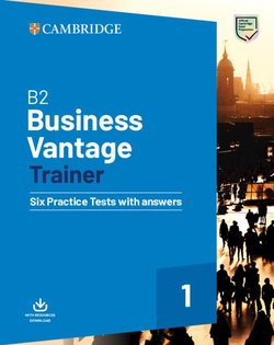 B2 Business Vantage (BEC) Trainer Six Practice Tests with Answers & Resources Download ISBN: 9781108716505