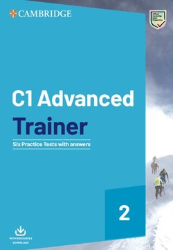 C1 Advanced (CAE) Trainer 2 Six Practice Tests with Answers with Resources & Audio Download ISBN: 9781108716512