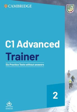 C1 Advanced (CAE) Trainer 2 Six Practice Tests without Answers with Audio Download ISBN: 9781108716529