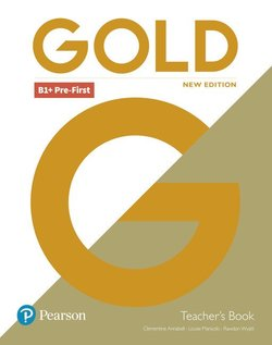 Gold (New Edition) B1+ Pre-First Teacher's Book with Teacher's Resource Disc & Internet Portal Access ISBN: 9781292217819