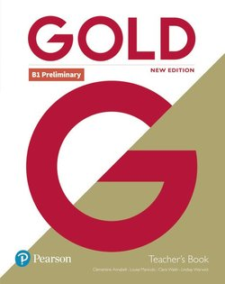 Gold (New Edition) B1 Preliminary Teacher's Book with Teacher's Resource Disc & Internet Portal Access ISBN: 9781292217840