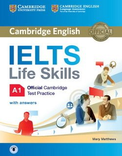 IELTS Life Skills Official Cambridge Test Practice A1 Student's Book with Answers & Audio Download ISBN: 9781316507124