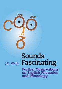 Sounds Fascinating; Further Observations on English Phonetics and Phonology ISBN: 9781316610367