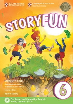 Storyfun (2nd Edition - 2018 Exam) 6 (Flyers 2) Student's Book with Online Activities & Home Fun Booklet ISBN: 9781316617250