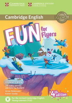 Fun for Flyers (4th Edition - 2018 Exam) Student's Book with Audio Download, Online Activities & Home Fun Booklet ISBN: 9781316617588