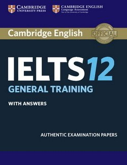 Cambridge English: IELTS 12 General Training Student's Book with Answers ISBN: 9781316637838