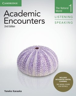 Academic Encounters (2nd Edition) 1: The Natural World Listening and Speaking Student's Book with Integrated Digital Learning ISBN: 9781316995655