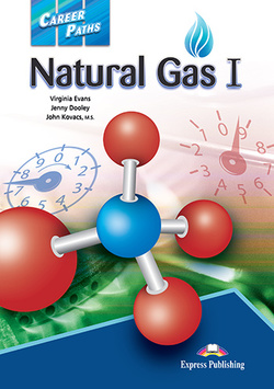 Career Paths: Natural Gas 1 Student's Book with Cross-Platform Application (Includes Audio & Video) ISBN: 9781471562846