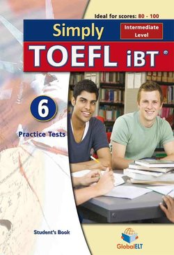Simply TOEFL (B1-B2 / Intermediate) - 6 Practice Tests Self-Study Edition (Student's Book, Self Study Guide & MP3 Audio CD) ISBN: 9781781641507