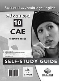 Succeed in Cambridge English: Advanced (CAE) - 10 Practice Tests (New Edition) Self-Study Edition (S/Bk, Self Study Guide & MP3 Audio CD) ISBN: 9781781641545