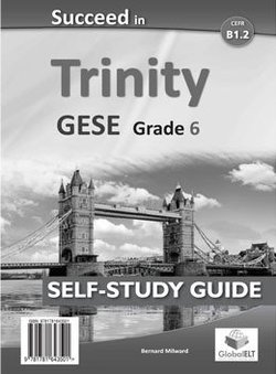 Succeed in Trinity GESE Grade 6 (B1.2) Self-Study Edition ISBN: 9781781643501