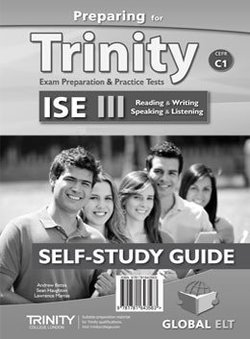 Preparing for Trinity ISE III (C1) Exam Preparation & Practice Tests Self-Study Edition ISBN: 9781781643563