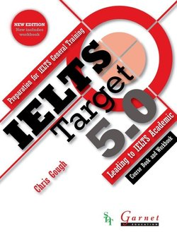 IELTS Target 5.0 Preparation for IELTS General Training - Leading to Academic IELTS Combined Student's Book & Workbook with Audio DVD & Tests ISBN: 9781908614933