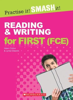 Practise it! Smash it! Reading and Writing for First (FCE) with Answer Key ISBN: 9781910173732