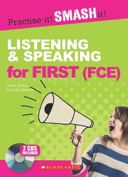 Practise it! Smash it! Listening and Speaking for First (FCE) with Answer Key ISBN: 9781910173749