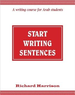 Start Writing Sentences - A Writing Course for Arab Students (Includes Teacher's Guide & Answer Key) ISBN: 9781910431139