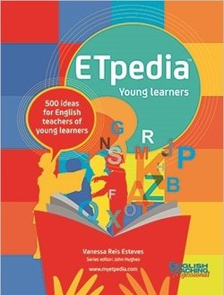 ETpedia: Young Learners - 500 Ideas for English Teachers of Young Learners ISBN: 9781911028215