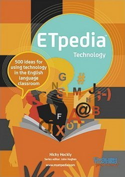 ETpedia: Technology - 500 Ideas for Using Technology in the Language Classroom ISBN: 9781911028581