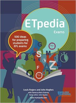 ETpedia Exams: 500 Ideas for Preparing Students for EFL Exams ISBN: 9781911028802
