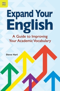 Expand Your English - A Guide to Improving Your Academic Vocabulary ISBN: 9789888390991
