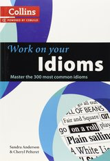 Collins Work On Your Idioms ISBN: 9780007464678