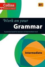 Collins Work on Your Grammar Intermediate (B1) ISBN: 9780007499625