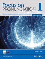 Focus on Pronunciation (3rd Edition) 1 Student Book with Student Audio CD-ROM & Class Audio CDs ISBN: 9780133046861