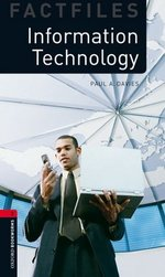 OBL Factfiles 3 Information Technology ISBN: 9780194233927