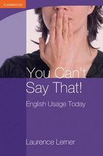 You Can't Say That! English Usage Today ISBN: 9780521140973